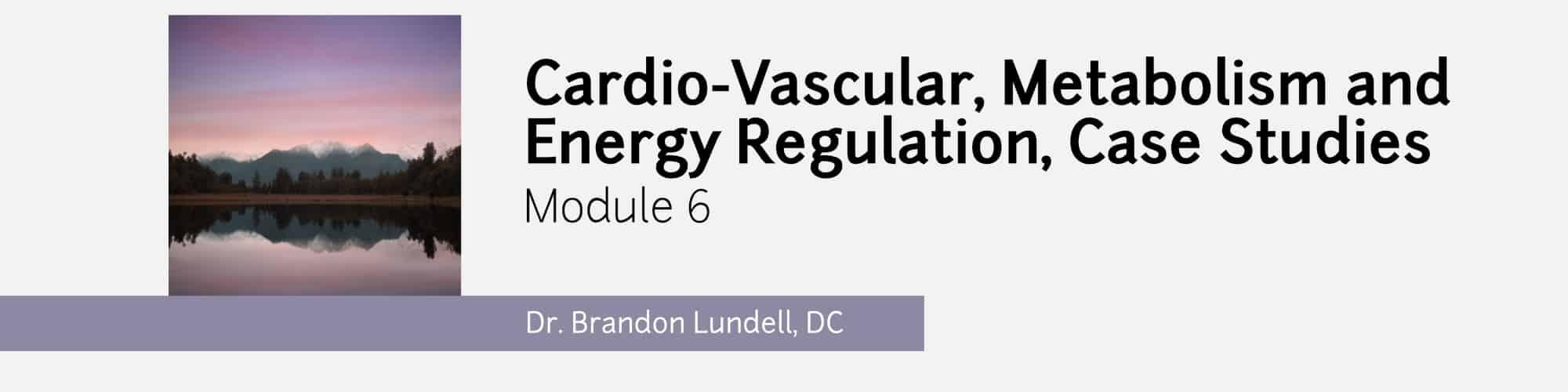 Module 6 - Cardio-Vascular, Metabolism and Energy Regulation, Case Studies